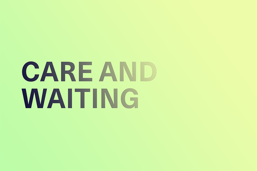 Care and Waiting